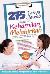 275 Tanya Jawab Seputar Kehamilan & Melahirkan: Menjawab Semua Keingintahuan Para Ibu & Bayi