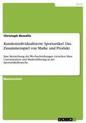 Kundenindividualisierte Sportartikel. Das Zusammenspiel von Marke und Produkt: Eine Betrachtung der Wechselwirkungen zwischen Mass Customization und Markenführung in der Sportartikelbranche