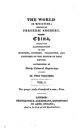 The world in miniature  ed  by F  Shoberl  W H  Pyne   Containing a description of the manners  customs   c   of the inhabitants  With coloured engr   35 vols  Wanting vol 1 2 of Africa   China PDF