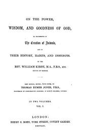 On the power ... of God, as manifested in the creation of animals, and in their history, habits and instincts: Volume 1