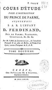 Cours d'étude pour l'instruction du prince de Parme aujourd'hui S. A. R. l'Infant D. Ferdinand ...: Volume11