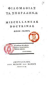 Filomathias ta sporadin. A[-G] Miscellaneae doctrinae liber primus [-tertius][Daniel Wyttenbachius]: Liber primus, Volume 1
