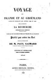 Voyage en Islande et au Groënland: executé pendant les années 1835 et 1836 sur la corvette la Recherche, commandée par M. Tréhouart ... dans le but de découvrir les traces de la Lilloise, Volume1