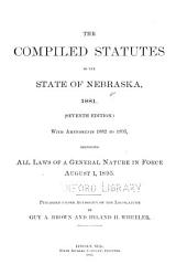 The compiled statutes of the State of Nebraska, 1881: with amendments 1882, to 1895, comprising all laws of a general nature in force August 1, 1895