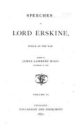 Speeches of Lord Erskine, While at the Bar: Volume 2