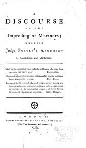 A Discourse on the Impressing of Mariners: Wherein Judge Foster's Argument is Considered and Answered