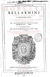 Disputationum Roberti Bellarmini ... De controuersiis christianae fidei aduersus huius temporis haereticos tomus tertius ...