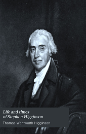 "Life and Times of Stephen Higginson: Member of the Continental Congress (1783) and Author of the ""Laco"" Letters, Relating to John Hancock (1789)"