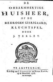 De onbarmhertige Huisheer, of de bedrogen Gierigaard. Kluchtspel