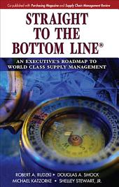Straight to the Bottom Line: An Executive's Roadmap to World Class Supply Management