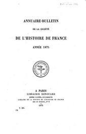 Annuaire-bulletin de la Société de l'histoire de France: Volume12