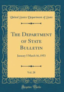 The Department of State Bulletin  Vol  28