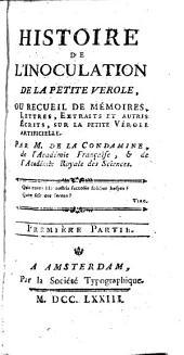 Histoire de l'inoculation de la petite verole, ou Recueil de mémoires, lettres, extraits et autres écrits sur la petite vérole artificielle