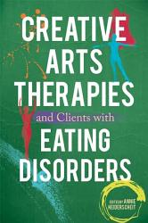 Creative Arts Therapies and Clients with Eating Disorders PDF