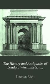 The History and Antiquities of London, Westminster, Southwark, and Other Parts Adjacent: Volume 5