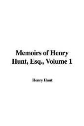 Memoirs of Henry Hunt, Esq: Volume 1