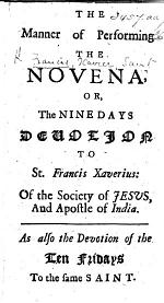 The Manner of performing the Novena ... to St. Francis Xavier ... As also the devotion of the Ten Fridays to the same Saint