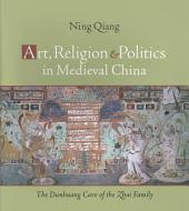 Art, Religion, and Politics in Medieval China: The Dunhuang Cave of the Zhai Family