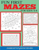 Fun First Mazes for Kids 4 8