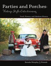 Parties & Porches: Vintage-Style Entertaining: Food, Flowers & Fabulous Women