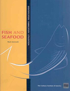 Kitchen Pro Series  Guide to Fish and Seafood Identification  Fabrication and Utilization PDF