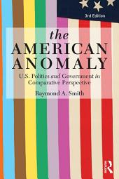 The American Anomaly: U.S. Politics and Government in Comparative Perspective, Edition 3