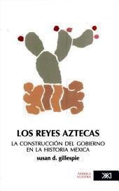 Los reyes aztecas: la construcción del gobierno en la historia mexica