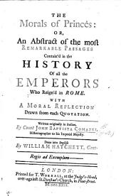 La Morale de' principi osservata, etc. The Morals of Princes: or, an Abstract of the most remarkable passages contain'd in the history of all the Emperors who reign'd in Rome. With a moral reflection drawn from each quotation ... Done into English by William Hatchett
