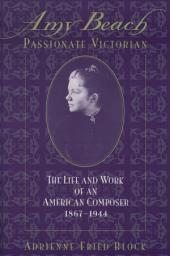 Amy Beach, Passionate Victorian: The Life and Work of an American Composer, 1867-1944