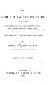 The Geology of England and Wales: A Concise Account of the Lithological Characters, Leading Fossils, and Economic Products of the Rocks; with Notes on the Physical Features of the Country