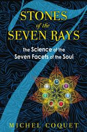 Stones of the Seven Rays: The Science of the Seven Facets of the Soul