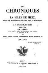 Les Chroniques de la Ville de Metz, recueillies, mises en ordre et publiées, pour la première fois, par J. F. H. ... Imprimées et éditées par S. Lamort ... [anno] 900-1552. (Notice sur J. F. H.).