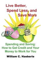 Live Better  Spend Less  and Save More PDF