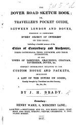 The Dover Road Sketch Book Or Traveller S Pocket Guide Between London And Dover Wherein Is Described Every Object Of Interest On This Road Etc With Maps  Book PDF