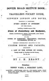The Dover Road Sketch Book  Or  Traveller S Pocket Guide  Between London And Dover  Wherein Is Described Every Object Of Interest On This Road  Etc   With Maps