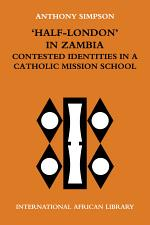 'Half-London' in Zambia: contested identities in a Catholic mission school