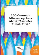 100 Common Misconceptions about Assholes Finish First