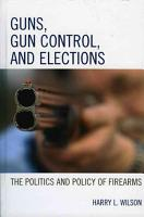 Guns  Gun Control  and Elections PDF