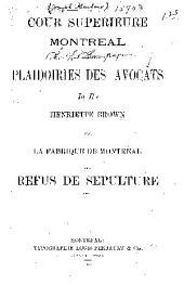 Plaidoiries des avocats in re Henriette Brown vs. La fabrique de Montréal: Refus de sépulture