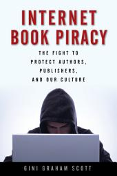 Internet Book Piracy: The Fight to Protect Authors, Publishers, and Our Culture