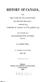 History of Canada: From the time of its discovery till the union year. 1840 - 1. Transl. and accompanied with illustr. notes by Andrew Bell. In 3 vol, Volume 3