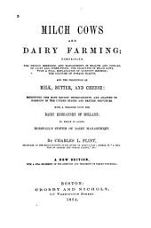 Milch Cows and Dairy Farming: Comprising the Breeds, Breeding, and Management, in Health and Disease, of Dairy and Other Stock; the Selection of Milch Cows, with a Full Explanation of Guenon's Method; the Culture of Forage Plants, and the Production of Milk, Butter, and Cheese ... with a Treatise Upon the Dairy Husbandry of Holland; to which is Added Horsefall's System of Dairy Management