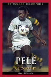 Pelé: A Biography