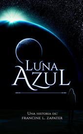 """Luna Azul: Libro 1 de la Serie """"Luna Azul"""" de Francine Zapater"""