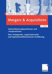 Mergers & Acquisitions: Unternehmensakquisitionen und -kooperationen. Eine strategische, organisatorische und kapitalmarkttheoretische Einführung, Ausgabe 5