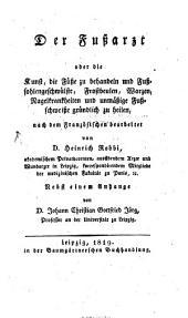 Der Fußarzt oder die Kunst, die Füße zu behandeln: Nebst einem Anhange v. J. Chr. Gttfr. Jörg