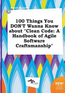 100 Things You Don't Wanna Know about Clean Code