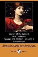 Library of the World s Best Literature  Ancient and Modern   Volume II  Illustrated Edition   Dodo Press  PDF