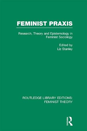 Feminist Praxis  RLE Feminist Theory  PDF