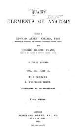 Quain's Elements of Anatomy: pt. I. The spinal cord and brain. pt. 2. The nerves. pt. 3. Organs of the senses. pt. 4. Splanchnology. 1893-1896. iv, 219 p.; vi, [221]-403 p.; [4], 165 p.; viii, 344 p
